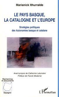 Le Pays basque, la Catalogne et l'Europe : stratégies politiques des Autonomies basque et catalane