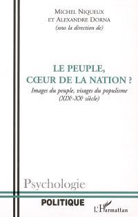 Le peuple, coeur de la nation ? : images du peuple, visages du populisme (XIXe-XXe siècle)