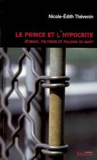 Le prince et l'hypocrite : éthique, politique et pulsion de mort