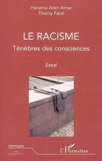 Le racisme : ténèbre des consciences : essai