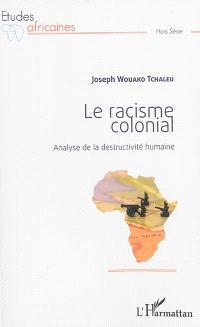 Le racisme colonial : analyse de la destructivité humaine