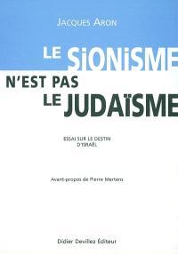 Le sionisme n'est pas le judaïsme : essai sur le destin d'Israël