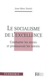 Le socialisme de l'excellence : combattre les rentes et promouvoir les talents
