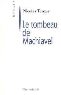 Le tombeau de Machiavel : de la corruption intellectuelle de la politique