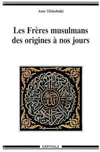 Les Frères musulmans des origines à nos jours