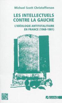 Les intellectuels contre la gauche : l'idéologie antitotalitaire en France, 1968-1981