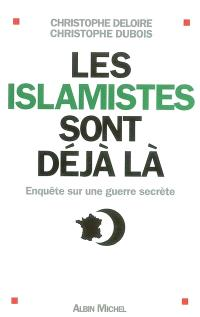 Les islamistes sont déjà là : enquête sur une guerre secrète