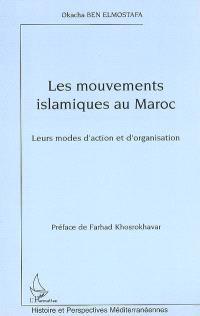 Les mouvements islamistes au Maroc : leurs modes d'action et d'organisation