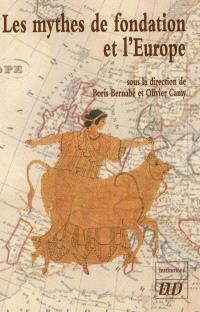 Les mythes de fondation et l'Europe : actes du colloque international de Dijon, 18 et 19 novembre 2010