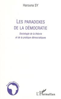 Les paradoxes de la démocratie : sociologie de la théorie et de la pratique démocratiques