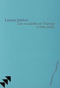 Les socialistes et l'Europe (1958-2008)