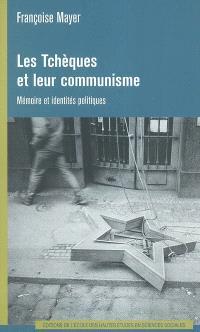 Les Tchèques et leur communisme : mémoire et identités politiques