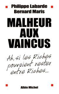 Malheur aux vaincus : ah, si les riches pouvaient rester entre riches...