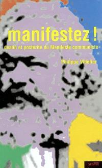 Manifestez ! : destin et postérité du Manifeste communiste