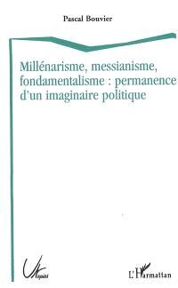 Millénarisme, messianisme, fondamentalisme : permanence d'un imaginaire politique
