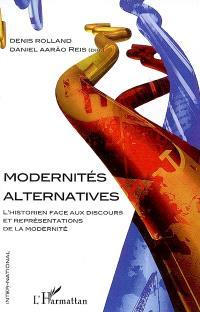 Modernités alternatives : l'historien face aux discours et représentations de la modernité