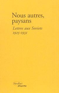 Nous autres, paysans : lettres aux Soviets : 1925-1931