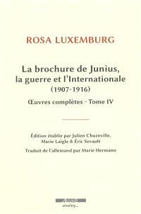 Oeuvres complètes. Volume 4, La brochure de Junius, la guerre et l'Internationale