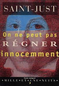 On ne peut pas régner innocemment; Suivi de Essai de Constitution