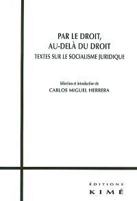Par le droit, au-delà du droit : textes sur le socialisme juridique