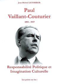 Paul Vaillant-Couturier : 1892-1937 : responsabilité politique et imagination culturelle