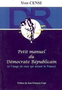 Petit manuel du démocrate républicain : à l'usage de ceux qui aiment la France
