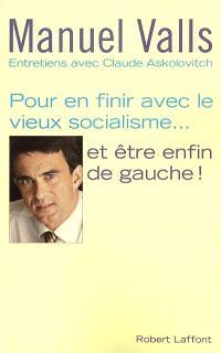 Pour en finir avec le vieux socialisme... et être enfin de gauche ! : entretiens avec Claude Askolovitch