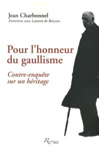 Pour l'honneur du gaullisme : contre-enquête sur un héritage : entretiens avec Laurent de Boissieu