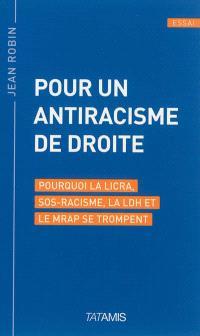 Pour un antiracisme de droite : pourquoi la LICRA, SOS-Racisme, la LDH et le MRAP se trompent