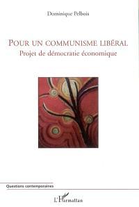 Pour un communisme libéral : projet de démocratie économique