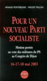 Pour un nouveau Parti socialiste : motion portée au vote des militants du PS au Congrès de Dijon, 16-17-18 mai 2003