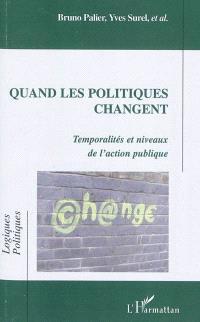 Quand les politiques changent : temporalités et niveaux de l'action publique