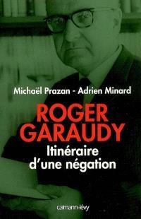 Roger Garaudy : l'itinéraire d'une négation