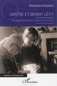 Sartre et Benny Lévy : une amitié intellectuelle, du maoïsme triomphant au crépuscule de la révolution