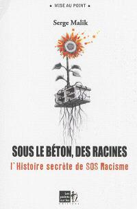Sous le béton, les racines : suivi de la réédition de L'histoire secrète de SOS-racisme