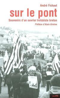 Sur le pont : souvenirs d'un ouvrier trotskiste breton