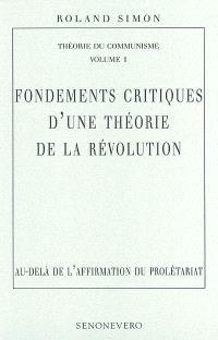 Théorie du communisme. Volume 1, Fondements critiques d'une théorie de la révolution : au-delà de l'affirmation du prolétariat
