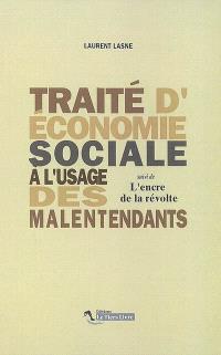 Traité d'économie sociale à l'usage des malentendants; Suivi de L'encre de la révolte
