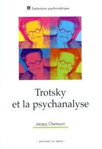 Trotsky et la psychanalyse : suivi de son attitude à l'égard des troubles mentaux et de la psychanalyse de sa fille Zina à partir de sa correspondance inédite