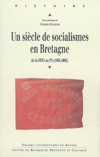 Un siècle de socialismes en Bretagne : de la SFIO au PS (1905-2005) : actes du colloque international de Brest (8-9-10 décembre 2005) à la Faculté des lettres et sciences sociales Victor-Segalen, Université de Bretagne occidentale