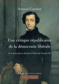Une critique républicaine de la démocratie libérale : De la démocratie en Amérique d'Alexis de Tocqueville
