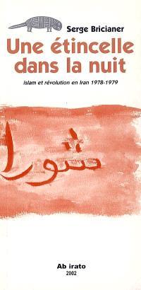 Une étincelle dans la nuit : Islam et révolution en Iran 1978-1979