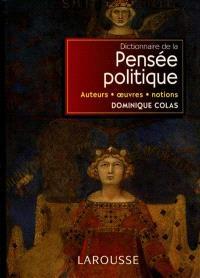 Dictionnaire de la pensée politique : auteurs, oeuvres, notions