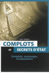 Complots et secrets d'Etat : complots, mensonges, manipulations