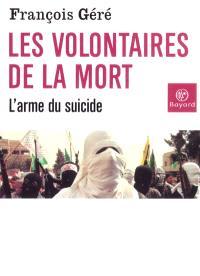 Les volontaires de la mort : l'arme du suicide