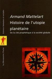 Histoire de l'utopie planétaire : de la cité prophétique à la société globale