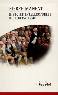 Histoire intellectuelle du libéralisme : dix leçons