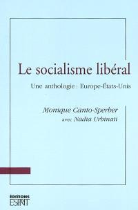 Le socialisme libéral : une anthologie : Europe-Etats-Unis