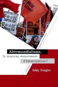 Altermondialisme : le nouveau mouvement d'émancipation ?
