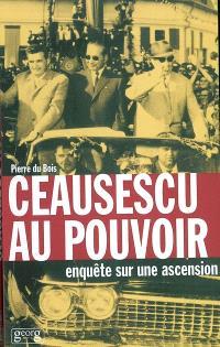 Ceausescu au pouvoir : enquête sur une ascension